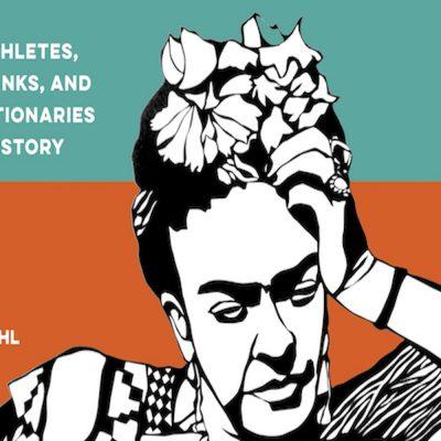 Frida Kahlo y otras mujeres que cambiaron al mundo